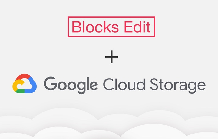 Blocks Edit update: Google Cloud Storage integration